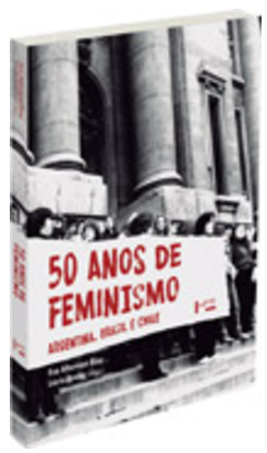 50 anos de feminismo na Argentina, Brasil e Chile