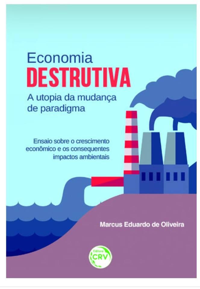 ECONOMIA DESTRUTIVA, de Marcus Eduardo de Oliveira, economista e ativista ambiental